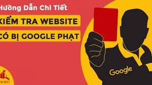 Cách Kiểm Tra Website Có Bị Google Phạt